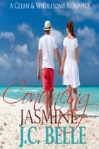 Convincing Jasmine - Clean and Wholesome Romance ebook by JC Belle