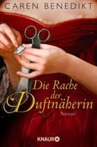 Die Rache der Duftnäherin - Roman ebook by Caren Benedikt