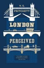 London Perceived ebook by V.S. Pritchett