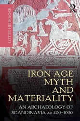 Iron Age Myth and Materiality - An Archaeology of Scandinavia AD 400-1000 ebook by Lotte Hedeager