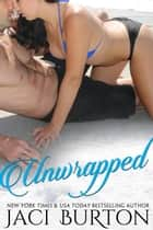 Unwrapped - Unwrapped and Unraveled Series, #1 ebook by Jaci Burton