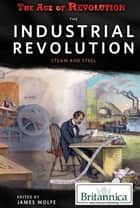The Industrial Revolution ebook by James Wolfe,Christine Poolos
