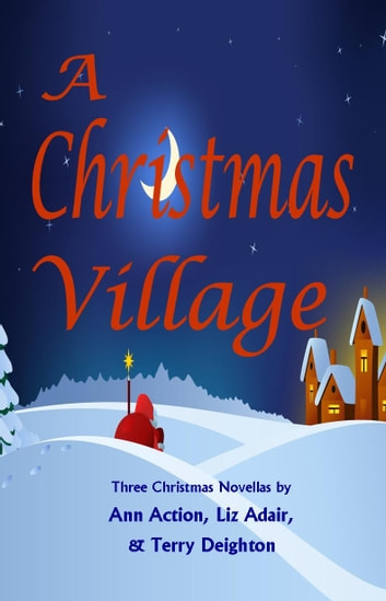 A Christmas Village - Three Christmas Novellas ebook by Liz Adair,Ann Acton,Terry Deighton