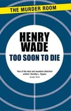 Too Soon to Die ebook by Henry Wade