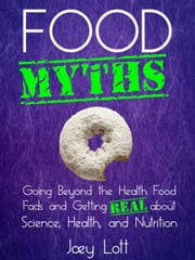 Food Myths ebook by Joey Lott