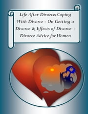 Life After Divorce: Coping With Divorce – On Getting a Divorce, & Effects of Divorce - Divorce Advice for Women ebook by Marianne Burgess