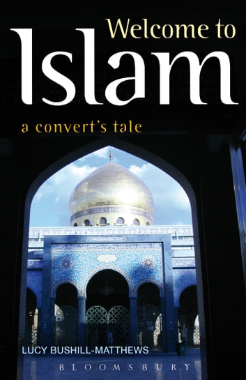 Welcome to Islam - A Convert's Tale ebook by Lucy Bushill-Matthews