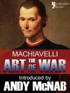 The Art of War - an Andy McNab War Classic: The beautifully reproduced illustrated 1882 edition, with introductions by Andy McNab and Henry Cust. M. P. ebook by Niccolò Machiavelli, Andy McNab