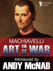 The Art of War - an Andy McNab War Classic: The beautifully reproduced illustrated 1882 edition, with introductions by Andy McNab and Henry Cust. M. P. ebook by Niccolò Machiavelli,Andy McNab