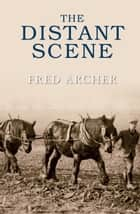 The Distant Scene ebook by Fred Archer