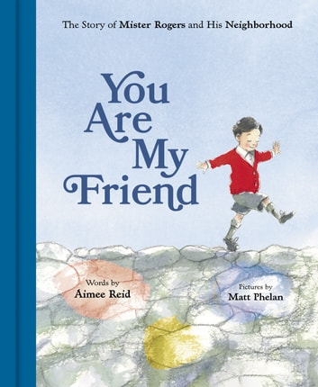 You Are My Friend - The Story of Mister Rogers and His Neighborhood ebook by Aimee Reid