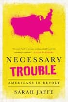 Necessary Trouble ebook by Sarah Jaffe