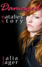 Damaged - Natalie's Story ebook by Talia Jager