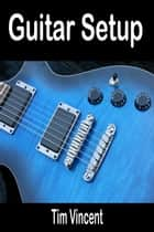 Guitar Setup ebook by Tim Vincent