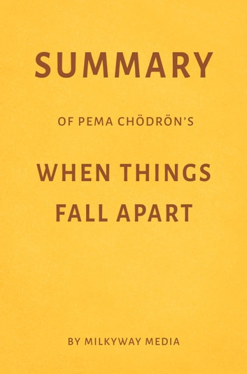 Summary Of Pema Chodron S When Things Fall Apart By Milkyway Media