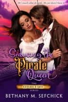 Seducing the Pirate Queen ebook by Bethany Sefchick