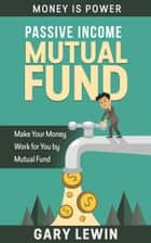 Passive Income :Mutual Fund ebook by Gary Lewin