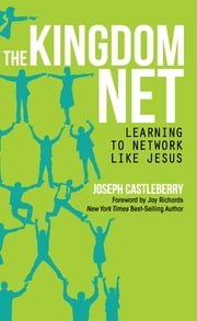 The Kingdom Net - Learning to Network Like Jesus ebook by Joseph Castleberry