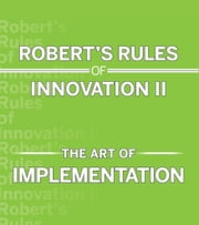 Robert's Rules of Innovation II - The Art of Implementation ebook by Robert  Brands,Martin J. Kleinman