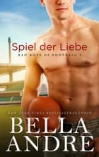 Spiel der Liebe (Bad Boys of Football 3) ebook by Bella Andre
