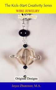 Wire Jewelry Photo Gallery - Crafts Series, #3 ebook by Joyce Zborower, M.A.