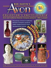 Bud Hastin's Avon Collector's Encyclopedia, 18th Ed. ebook by Hastin, Bud