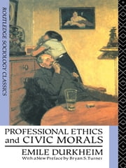 Professional Ethics and Civic Morals ebook by Emile Durkheim