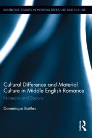 Cultural Difference and Material Culture in Middle English Romance - Normans and Saxons ebook by Dominique Battles