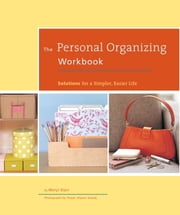 The Personal Organizing Workbook - Solutions for a Simpler, Easier Life ebook by Meryl Starr