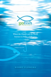 The Go Fish Project - Where the Church and the World Intersect to Make a Difference ebook by Kerry Flowers