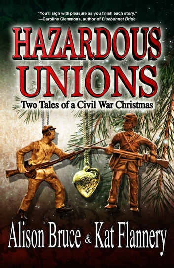 Hazardous Unions - Two Tales of a Civil War Christmas ebook by Alison Bruce,Kat Flannery