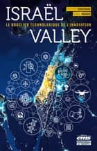 Israël Valley - Le bouclier technologique de l'innovation ebook by Daniel Rouach, Edouard Cukierman