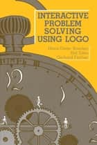 Interactive Problem Solving Using Logo ebook by Heinz-Dieter Boecker, Hal Eden, Gerhard Fischer
