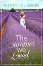 The Summer We Loved ebook by Wendy Lou Jones