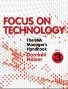 The BIM Manager's Handbook, Part 3 - Focus on Technology ebook by Dominik Holzer