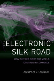The Electronic Silk Road - How the Web Binds the World Together in Commerce ebook by Prof. Anupam Chander