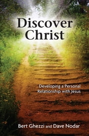 Discover Christ - Developing a Personal Relationship with Jesus ebook by Bert Ghezzi,Dave Nodar