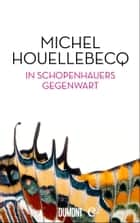 In Schopenhauers Gegenwart ebook by Michel Houellebecq
