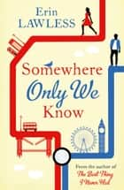 Somewhere Only We Know eBook by Erin Lawless