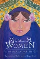 Muslim Women in War and Crisis - Representation and Reality ebook by Faegheh Shirazi