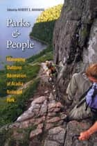 Parks and People - Managing Outdoor Recreation at Acadia National Park ebook by Robert E. Manning