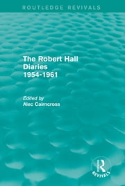 The Robert Hall Diaries 1954-1961 (Routledge Revivals) ebook by Alec Cairncross