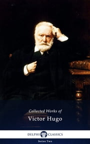 Complete Works of Victor Hugo (Delphi Classics) ebook by Victor Hugo,Delphi Classics