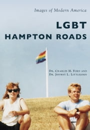 LGBT Hampton Roads ebook by Dr. Charles H. Ford, Dr. Jeffrey L. Littlejohn