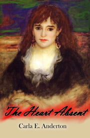 The Heart Absent ebook by Carla E. Anderton