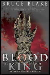 Blood of the King - Khirro's Journey Book 1 ebook by Bruce Blake
