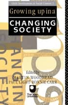 Growing Up in a Changing Society ebook by Ronnie Carr,Paul Light,Martin Woodhead