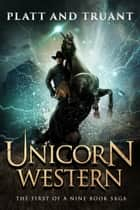 Unicorn Western ebook by Sean Platt, Johnny B. Truant