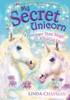 My Secret Unicorn: Stronger Than Magic and a Special Friend ebook by Linda Chapman