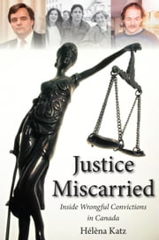 Justice Miscarried - Inside Wrongful Convictions in Canada ebook by Helena Katz